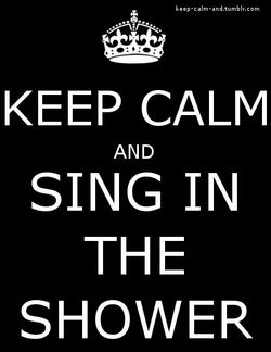 Keep calm and sing in shower
